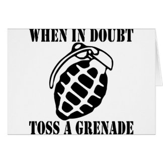 When In Doubt Toss A Grenade Greeting Card