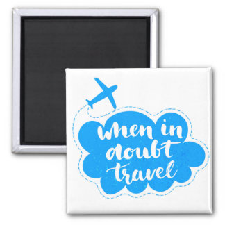 When In Doubt Travel Cloud Magnet
