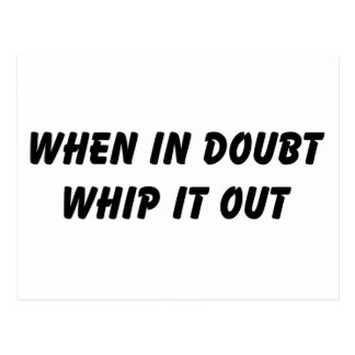 When In Doubt Whip It Out Postcard