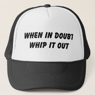 When In Doubt Whip It Out Trucker Hat