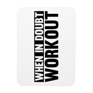 When in Doubt. Workout Magnet
