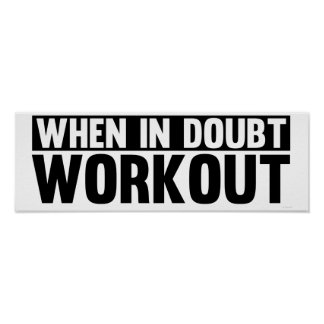 When In Doubt. Workout Poster