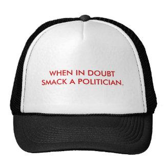 WHEN IN DOUBTSMACK A POLITICIAN. TRUCKER HAT