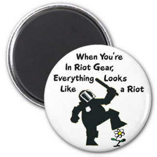 When In Riot Gear Everything Looks Like a Riot 2 Inch Round Magnet