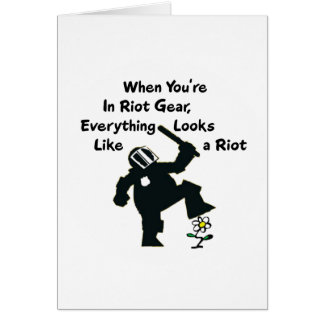 When In Riot Gear Everything Looks Like a Riot Greeting Card