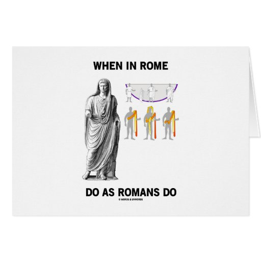 do in rome as the romans do essay When in rome, do as the romans do one day, my uncle travelled to england to visit his british friend when they went to the restaurant, his friend invited.