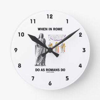 When In Rome Do As Romans Do (Toga Clothing) Round Wallclock