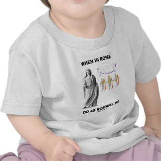 When In Rome Do As Romans Do (Toga Clothing) Tee Shirt