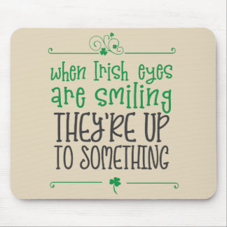 When Irish Eyes Are Smiling St Patricks Mouse Pad
