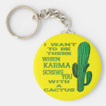 When Karma Screws You With A Cactus 2 Keychain