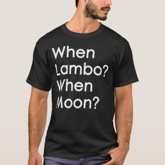 When Lambo? When Moon? Bitcoin and Cryptocurrency T-Shirt