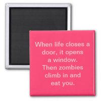 """When life closes a door...zombies"" Magnet"
