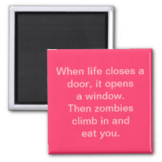 """""""When life closes a door...zombies"""" Magnet at Zazzle"""