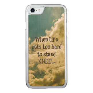When Life gets too hard to stand, Kneel Quote Carved iPhone 7 Case