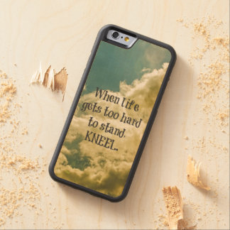 When Life gets too hard to stand, Kneel Quote Carved® Maple iPhone 6 Bumper