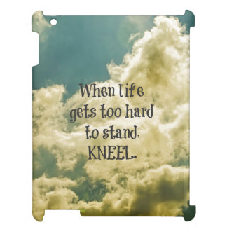 When Life gets too hard to stand, Kneel Quote Case For The iPad 2 3 4