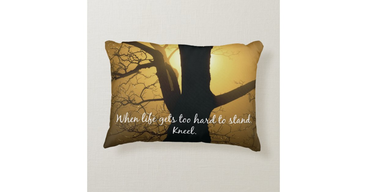 When Life gets too hard to stand, Kneel Quote Decorative Pillow Zazzle