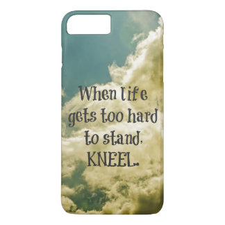 When Life gets too hard to stand, Kneel Quote iPhone 7 Plus Case