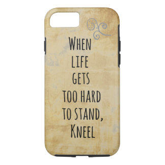 When Life gets too hard to stand, Kneel Quote iPhone 8/7 Case