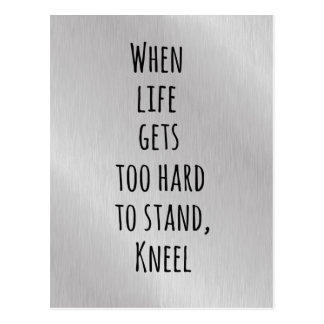 When Life gets too hard to stand, Kneel Quote Postcard