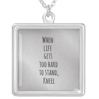 When Life gets too hard to stand, Kneel Quote Square Pendant Necklace