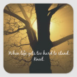 When Life gets too hard to stand, Kneel Quote Square Sticker