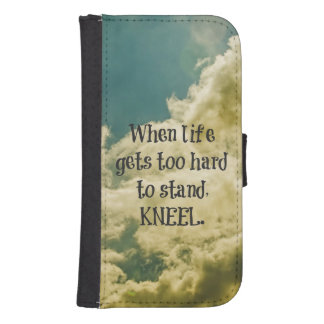 When Life gets too hard to stand, Kneel Quote Wallet Phone Case For Samsung Galaxy S4