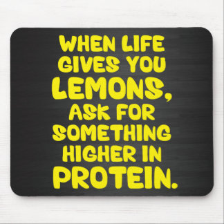 When Life Give You Lemons, Ask For More Protein Mouse Pad
