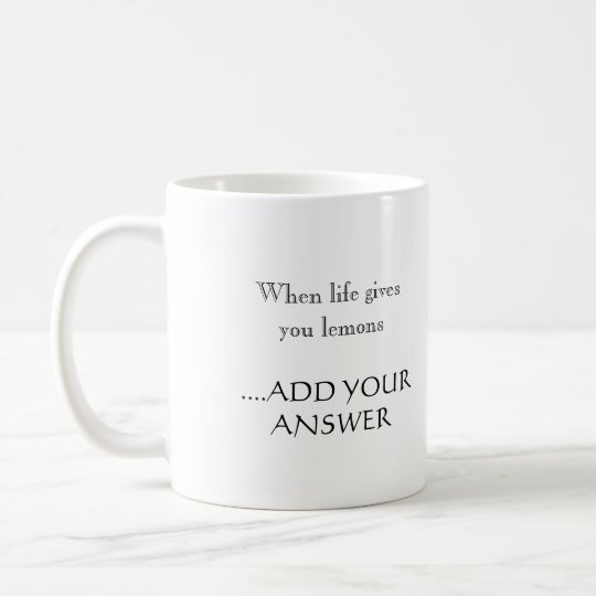 When Life Gives You Lemons... Coffee Mug