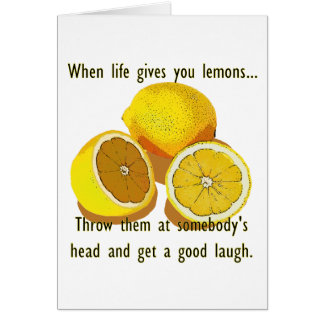 When Life Gives You Lemons Dark Humor Card