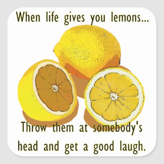 When Life Gives You Lemons Dark Humor Square Sticker