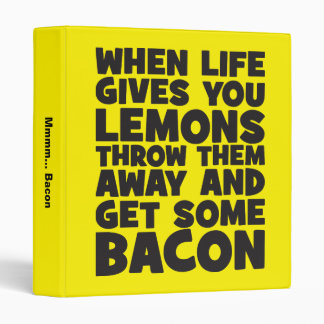 When Life Gives You Lemons, Get Some Bacon Binder