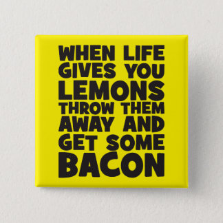 When Life Gives You Lemons, Get Some Bacon Button