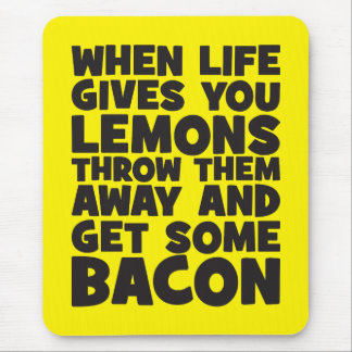 When Life Gives You Lemons, Get Some Bacon Mouse Pad