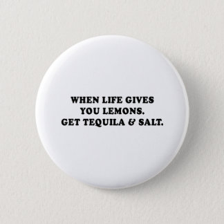 WHEN LIFE GIVES YOU LEMONS - GET TEQUILA AND SALT  PINBACK BUTTON