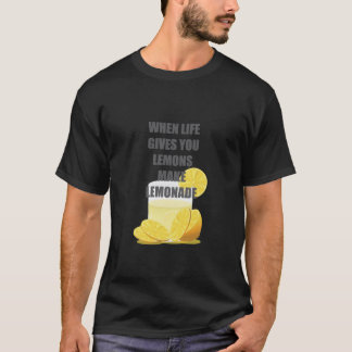 When life gives you lemons, make lemonade quotes T-Shirt