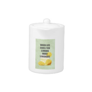 When life gives you lemons, make lemonade quotes teapot