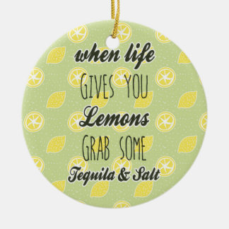 When Life Gives You Lemons Quote Ceramic Ornament
