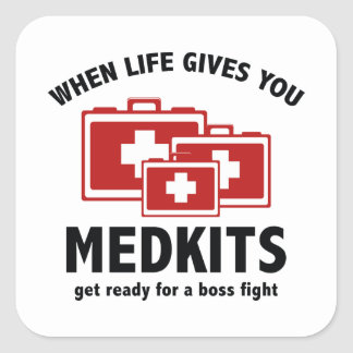 When Life Gives You Medkits Square Sticker