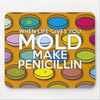 WHEN LIFE GIVES YOU MOLD MAKE PENICILLIN MOUSE PAD