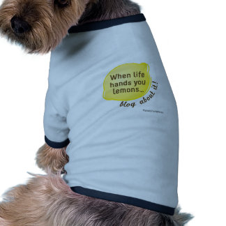 When Life Hands You Lemons. Blog About It! Dog Shirt
