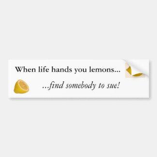 When life hands you lemons... bumper sticker