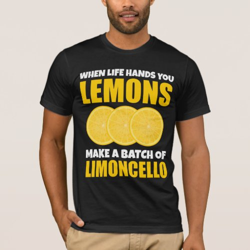 When Life Hands You Lemons, Make a Batch of Limoncello T-Shirt