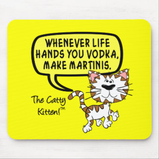 When life hands you vodka make martinis mouse pad