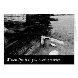 When life has you over a barrel... card