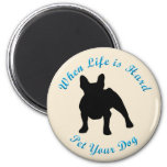 When Life Is Hard (French Bulldog) 2 Inch Round Magnet