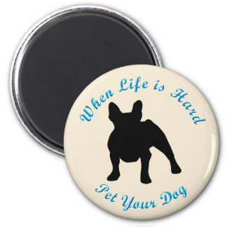 When Life Is Hard (French Bulldog) Magnet
