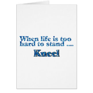 When Life Is Too Hard To Stand Kneel Blue Card