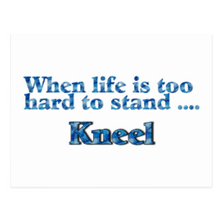 When Life Is Too Hard To Stand Kneel Blue Postcard