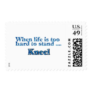 When Life Is Too Hard To Stand Kneel Blue Stamp